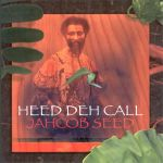 Jahcob Seed - Heed Deh Call